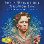 Rufus Wainwright, Take All My Loves: 9 Shakespeare Sonnets