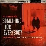Sven Zetterberg, Something For Everybody