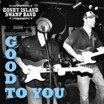 Honey Island Swamp Band, Good To You