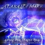 Alabama Mike, Upset The Status Quo