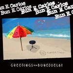 Bun E. Carlos, Greetings from Bunezuela!