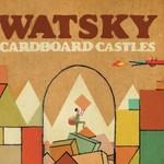 Watsky, Cardboard Castles