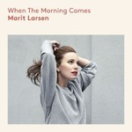 Marit Larsen, When The Morning Comes