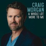 Craig Morgan, A Whole Lot More to Me