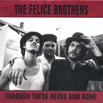 The Felice Brothers, Through These Reins and Gone mp3