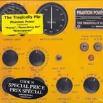 The Tragically Hip, Phantom Power