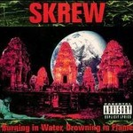 Skrew, Burning in Water, Drowning in Flame
