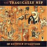The Tragically Hip, In Between Evolution