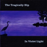 The Tragically Hip, In Violet Light