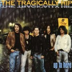 The Tragically Hip, Up to Here