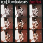 Joan Jett and the Blackhearts, Good Music
