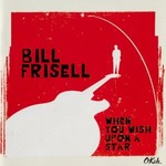 Bill Frisell, When You Wish Upon A Star