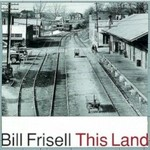 Bill Frisell, This Land