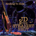 JD & The Straight Shot, Nothing to Hide