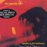 The Tragically Hip, Trouble at the Henhouse