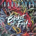 The Radiators, Bucket Of Fish