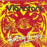 The Vibrators, Hunting For You