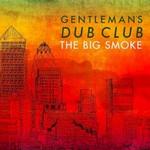 Gentleman's Dub Club, The Big Smoke