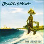 Oogee Wawa, More Sand Than Money