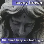 Savoy Brown, The Blues Keep Me Holding On mp3