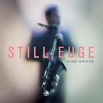Euge Groove, Still Euge