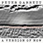 Peter Garrett, A Version of Now