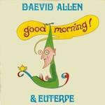 Daevid Allen & Euterpe, Good Morning!