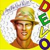 Devo, Q: Are We Not Men? A: We Are Devo!
