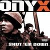 Onyx, Shut 'em Down