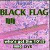 Black Flag, Who's Got the 10 1/2?