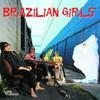 Brazilian Girls, Brazilian Girls