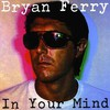 Bryan Ferry, In Your Mind