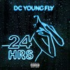 DC Young Fly, 24 Hrs