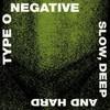Type O Negative, Slow, Deep and Hard