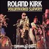 Rahsaan Roland Kirk, Volunteered Slavery