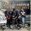 B.G. & The Chopper City Boyz, We Got This