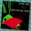 Pere Ubu, New Picnic Time