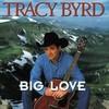 Tracy Byrd, Big Love