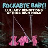 Alex Gibson, Rockabye Baby! Lullaby Renditions of Nine Inch Nails