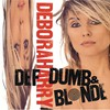 Deborah Harry, Def, Dumb, & Blonde