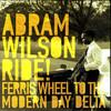 Abram Wilson, Ride! Ferris Wheel To The Modern Day Delta