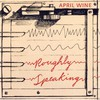 April Wine, Roughly Speaking