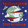The Dead Milkmen, Soul Rotation