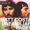 Matt Costa, Unfamiliar Faces
