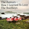 The Auteurs, How I Learned to Love the Bootboys