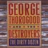 George Thorogood & The Destroyers, The Dirty Dozen