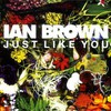 Ian Brown, Just Like You