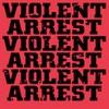 Violent Arrest, Minute Manifestos