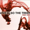 And Also The Trees, 1980-2005