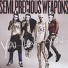 Semi Precious Weapons, You Love You